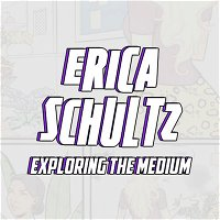 Erica Schultz on working professionally in comics, teaching, breaking in, and taking the medium seriously