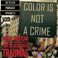 Ep 21: Racial Profiling And The Associated Traumas - Live Show
