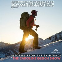 Environmental Advocacy for Backcountry Skiers and Snowboarders With Winter Wildland Alliance: Stories From the Skintrack Bonus Episode