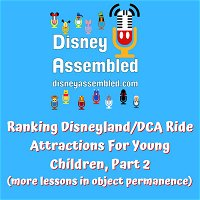 Ranking Disneyland/DCA Ride Attractions For Young Children, Part 2 (more lessons in object permanence)