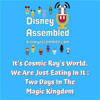 It's Cosmic Ray's World. We Are Just Eating in It: Two Days In The Magic Kingdom