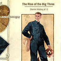 13 - Denim History pt. 5; The Rise of the Big Three