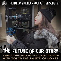 IAP 161: The Future of Our Story: Young Italian Americans in Film and Television with Taylor Taglianetti of NOIAFT