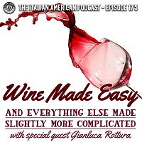 IAP 175: Wine Made Easy and Everything Else Made Slightly More Complicated with Special Guest Gianluca Rottura