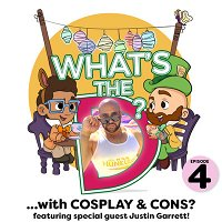 What's The D with Cosplay & Cons? Featuring Special Guest Justin Garrett!