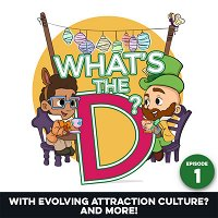 What's The D with Evolving Attraction Culture? Episode 1