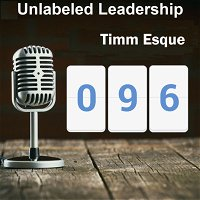 096: Timm Esque and The Embodiment of Leadership