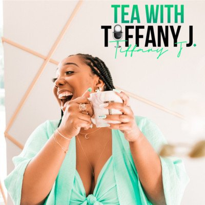 Tea With Tiffany J