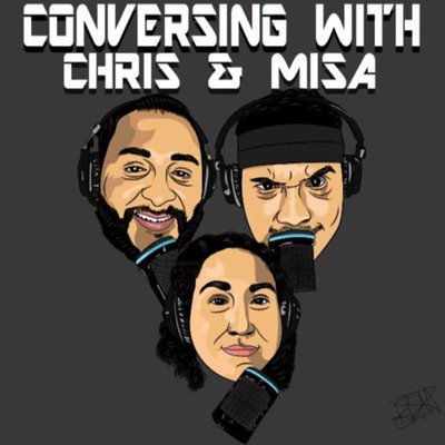 Conversing with Chris & Misa the Podcast