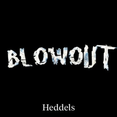 Heddels Blowout