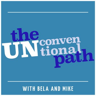 The Unconventional Path: Entrepreneurship and Innovation Stories and Ideas With Bela and Mike