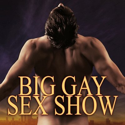 BIG GAY SEX SHOW: THE DADDY YEARS