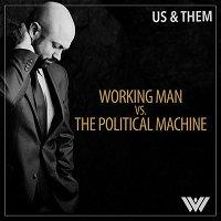 Us & Them: Working Man vs. The Political Machine