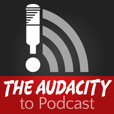 The Audacity to Podcast