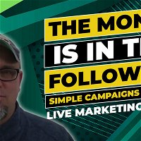 990 » The Money Is In The Follow Up - Simple Campaigns To Run - Live Marketing Class - Part 2