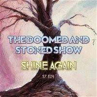 The Doomed and Stoned Show - Shine Again (S7E24)