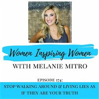 Episode 174: Stop Walking Around & Living Lies If They Are Your Truth