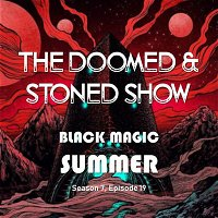 The Doomed and Stoned Show - Black Magic Summer (S7E19)