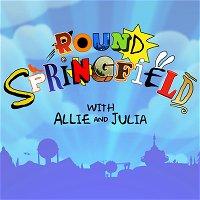 Round Springfield-verse Update!