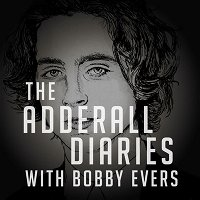 THE ADDERALL DIARIES (w/ Bobby Evers)