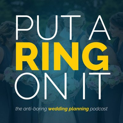 Put A Ring On It: The Wedding Planning Podcast
