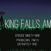 Episode Ninety-Nine: Problems, Tim Is Definitely One