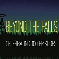 Beyond The Falls: Celebrating 100 Episodes