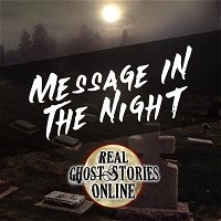 Message In The Night | Real Ghost Stories From Real People
