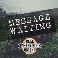 Message Waiting   True Ghost Stories
