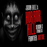 """22: S2E22 – """"Frontier Justice"""" – Horror Hill"""