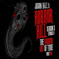 "9: S3E09 – ""The Shadow Out of Time"" (Part 1) – Horror Hill"