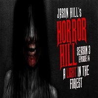 "14: S3E14 – ""A Light in the Forest"" – Horror Hill"