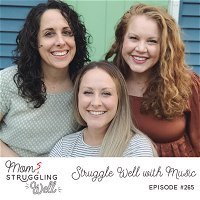 #265: Struggle Well with Music
