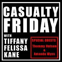 5: Casualty Friday with special guests Thommy Hutson & Amanda Wyss