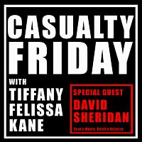 7: Casualty Friday with special guest David Sheridan