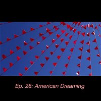 Ep. 28: American Dreaming (PREVIEW) (PATREON ONLY)