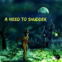 66: Patreon Episode 7 - A Need To Shudder