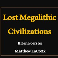 Mastermind Discussions #8 – Lost Megalithic Civilizations – Brien Foerster and Matthew LaCroix