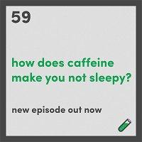 How does caffeine make you not sleepy?