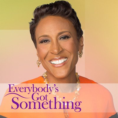 Robin Roberts' Everybody's Got Something