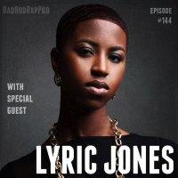 Episode 144- Lyric Jones Interview