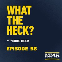 What the Heck: Episode 58 | Brandon Moreno, Calvin Kattar, Alex Morono & Dustin Jacoby