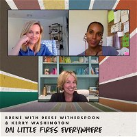 Brené with Reese Witherspoon & Kerry Washington on Little Fires Everywhere