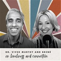 Dr. Vivek Murthy and Brené on loneliness and connection