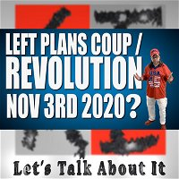 LEFT PLANS COUP / REVOLUTION NOV 3RD 2020? Season 8 Episode 2