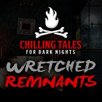 51: Wretched Remnants – Chilling Tales for Dark Nights
