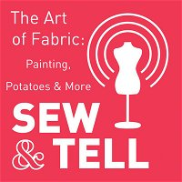 The Art of Fabric: Painting, Potatoes & More — Episode 44