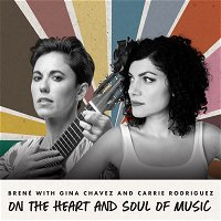 Brené with Gina Chavez and Carrie Rodriguez on the Heart and Soul of Music