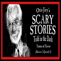 "S7E05 – ""Tones of Terror"" – Scary Stories Told in the Dark"