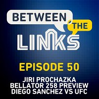 Between the Links: Episode 50 | Jiri Prochazka, Bellator 258, Diego Sanchez vs UFC, More
